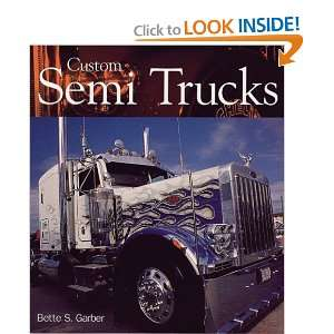 Custom Semi Trucks (9780760320235): Bette Garber: Books