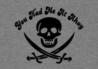 You Had Me at Ahoy Funny Pirate Speak T shirt Skull & Crossbones Jolly