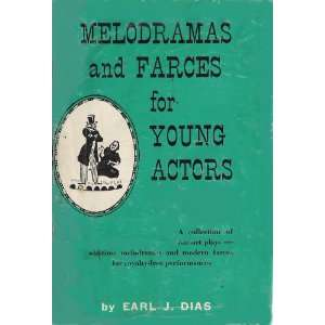 Melodramas and farces for young actors: Earl J Dias: Books
