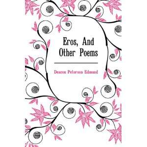 Eros, And Other Poems (9781173217303) Deacon Peterson Edmund Books
