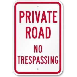 Private Road   No Trespassing Aluminum Sign, 18 x 12