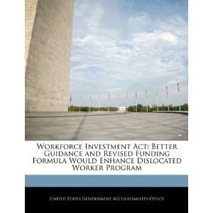 Workforce Investment Act Better Guidance and Revised