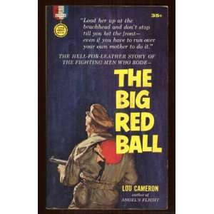 of the Fighting Men Who Rode the Big Red Ball: Lou Cameron: Books