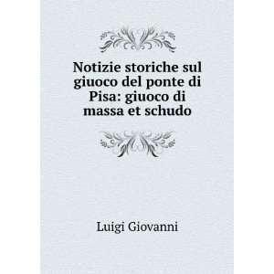 del ponte di Pisa giuoco di massa et schudo Luigi Giovanni Books