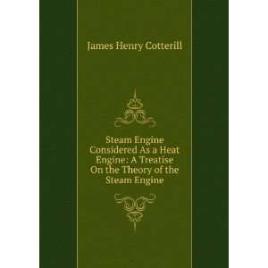 Steam Engine Considered As a Heat Engine: A Treatise On the Theory of