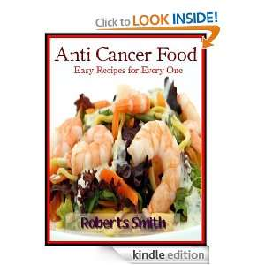Anti Cancer Food Easy Recipes for Every One Roberts Smith