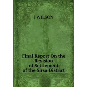 On the Revision of Settlement of the Sirsa District: J WILSON: Books