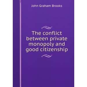 private monopoly and good citizenship John Graham Brooks Books