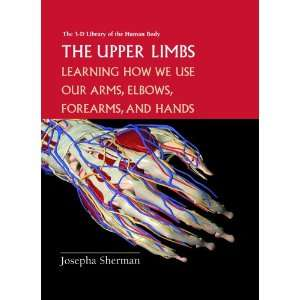 The Upper Limbs Learning How We Use Our Arms, Elbows, Forearms