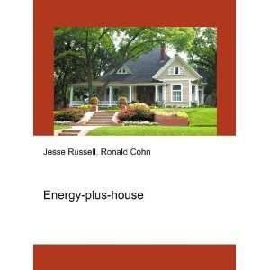 Energy plus house Ronald Cohn Jesse Russell Books