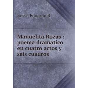 poema dramatico en cuatro actos y seis cuadros: Eduardo R Rossi: Books