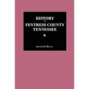 History of Fentress County, Tennessee Albert R. Hogue 9781596412200
