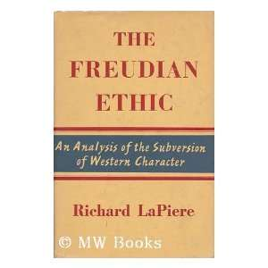 The Freudian ethic: Richard T LaPiere: Books