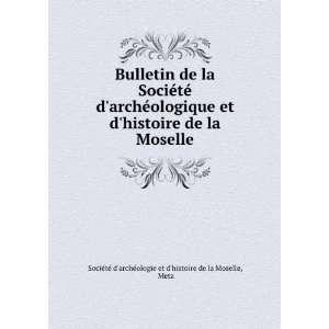 Metz Société darchéologie et dhistoire de la Moselle Books
