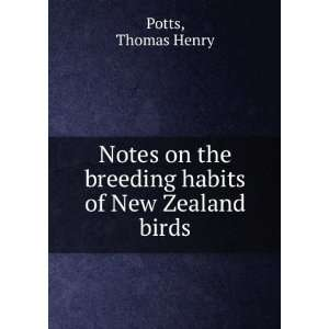 Notes on the breeding habits of New Zealand birds Thomas