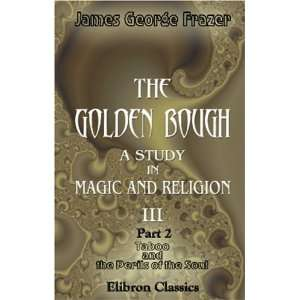 The Golden Bough. A Study in Magic and Religion: Part 2. Taboo