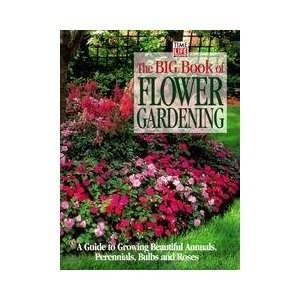 The Big Book Of Flower Gardening   A Guide To Growing