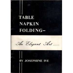 Table Napkin Folding (9780950918709): Josephine Ive: Books