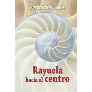 RAYUELA HACIA EL CENTRO (Spanish Edition) (9780615264448