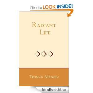 The Radiant Life Truman G. Madsen  Kindle Store
