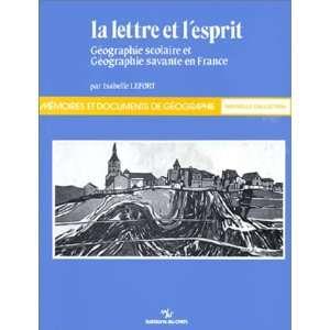 La lettre et lesprit: Geographie scolaire et geographie savante en