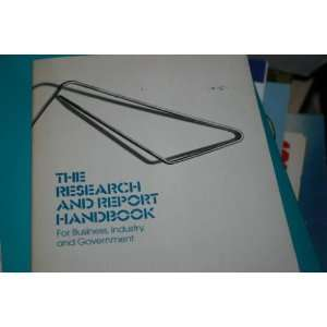 The Research and Report Handbook for Business, Industry