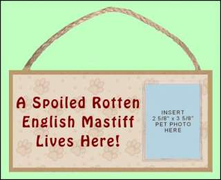 English Mastiff 10 x 5 Spoiled Rotten Sign w/ Insert for your Dogs