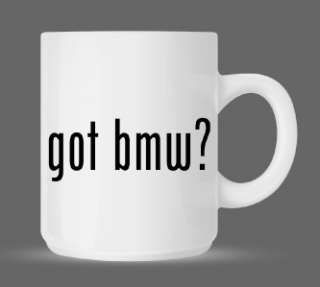 got bmw? Funny Humor Ceramic Coffee Mug Cup 11oz
