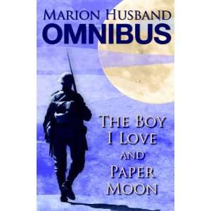 The Boy I Love and Paper Moon: The Marion Husband Omnibus