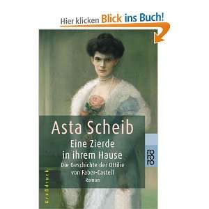 Zierde in ihrem Hause Die Geschichte der Ottilie von Faber Castell