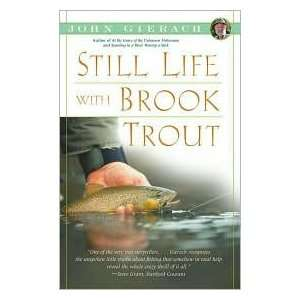 Life with Brook Trout Publisher: Simon & Schuster: John Gierach: Books