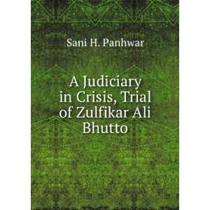 in Crisis, Trial of Zulfikar Ali Bhutto: Sani H. Panhwar: Books