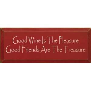 Good Wine Is The Pleasure Good Friends Are The Treasure