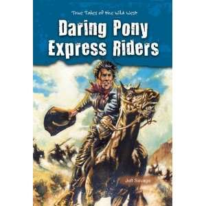 Daring Pony Express Riders (True Tales of the Wild West