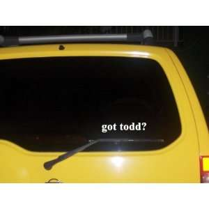 got todd? Funny decal sticker Brand New