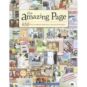 The Amazing Page: 650 New Scrapbook Page Ideas, Tips and